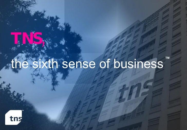 TNS, the sixth sense of business TM