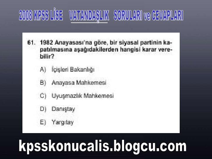 2008 KPSS LİSE  VATANDAŞLIK  SORULARI ve CEVAPLARI kpsskonucalis.blogcu.com