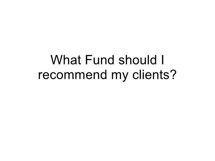 What Fund Should I Recommend My Clients - 3 May 2008