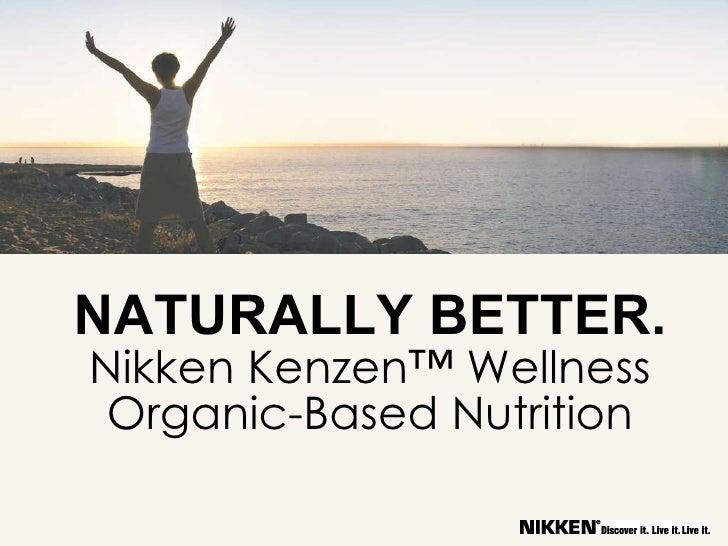 NATURALLY BETTER. Nikken Kenzen™ Wellness Organic-Based Nutrition