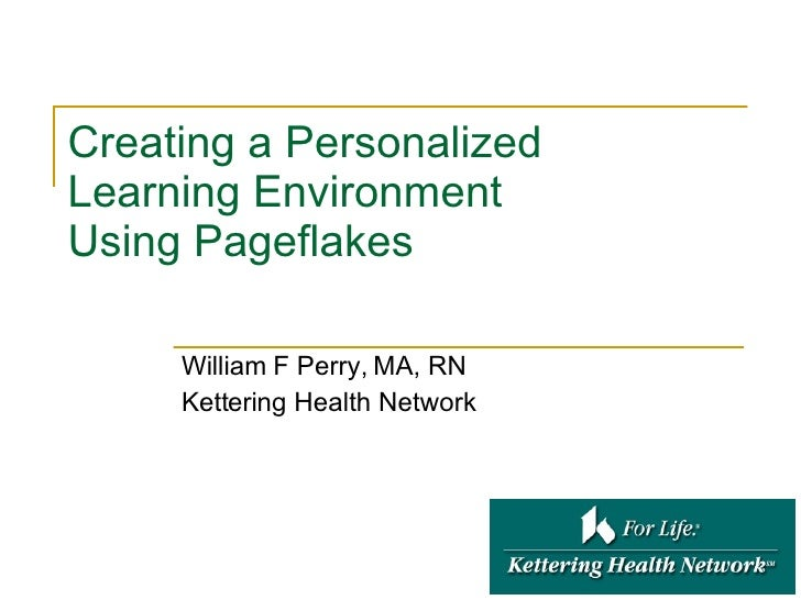 Creating a Personalized Learning Environment  Using Pageflakes William F Perry, MA, RN Kettering Health Network