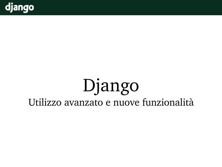 Django Utilizzo avanzato e nuove funzionalità
