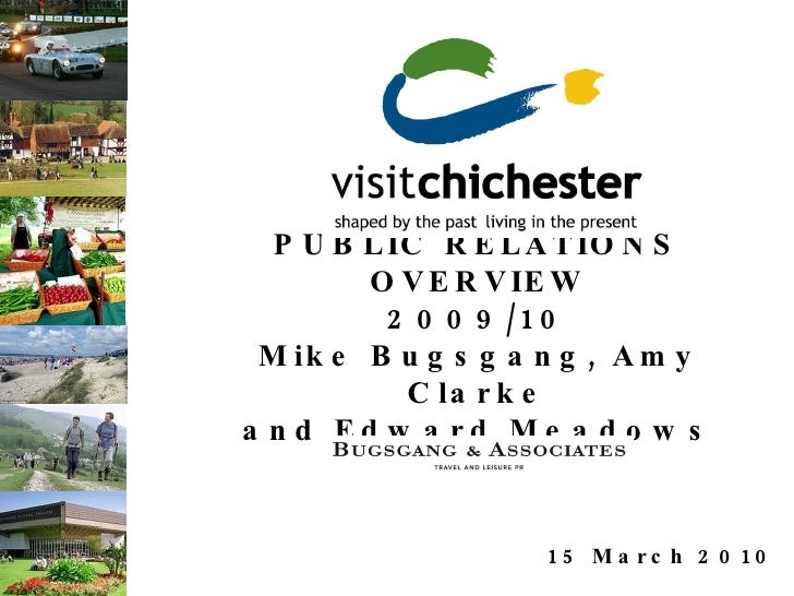 PUBLIC RELATIONS OVERVIEW 2009/10 Mike Bugsgang, Amy Clarke and Edward Meadows 15 March 2010   ...