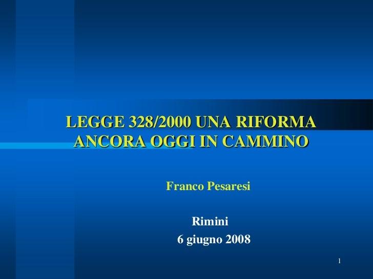 LEGGE 328/2000 UNA RIFORMA ANCORA OGGI IN CAMMINO          Franco Pesaresi              Rimini           6 giugno 2008    ...