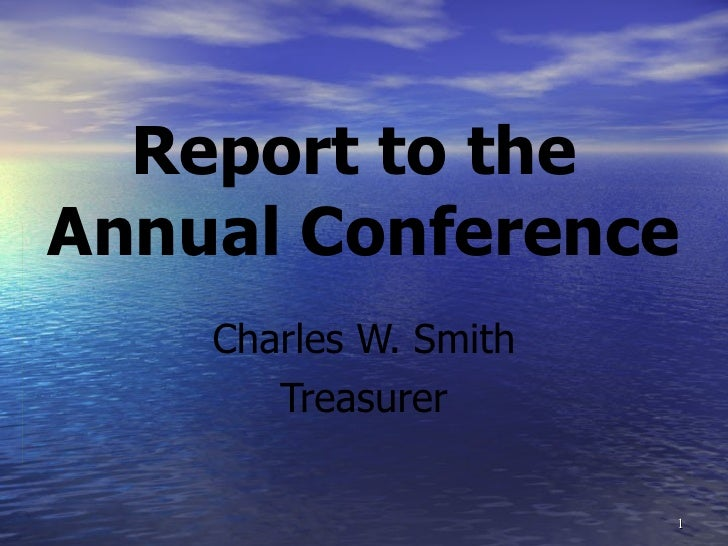 Report to the  Annual Conference Charles W. Smith Treasurer