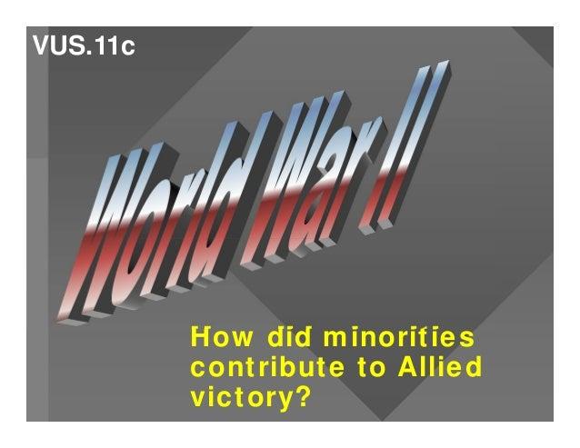How did minoritiescontribute to Alliedvictory?VUS.11c