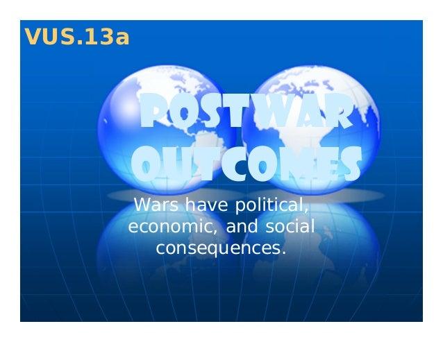 PostwaroutcomesWars have political,economic, and socialconsequences.VUS.13a