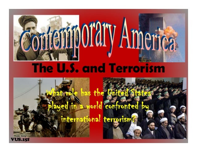 The U.S. and TerrorismWhat role has the United Statesplayed in a world confronted byinternational terrorism?VUS.15f