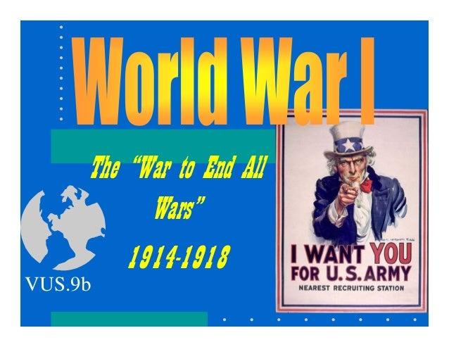 "The ""War to End AllWars""1914-1918VUS.9b"