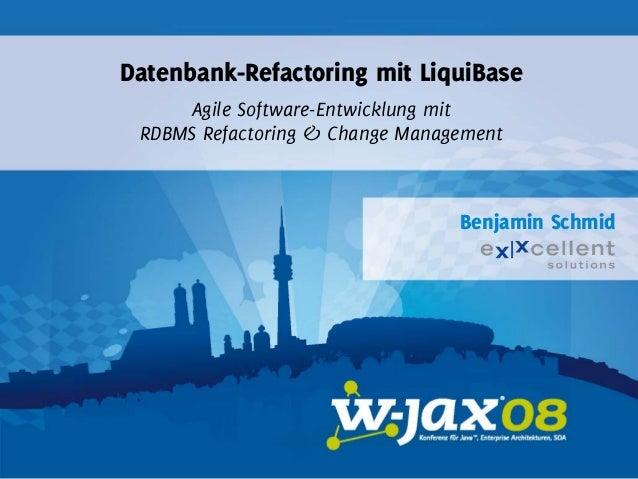 Datenbank-Refactoring mit LiquiBase Agile Software-Entwicklung mit RDBMS Refactoring & Change Management  Benjamin Schmid
