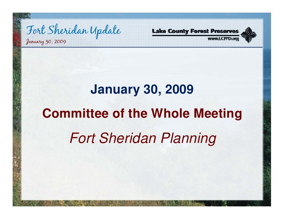 Fort Sheridan Update January 30, 2009                           January 30, 2009       Committee of the Whole Meeting     ...