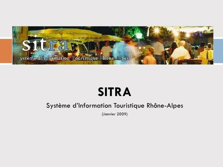 <ul><li>SITRA </li></ul><ul><li>Système d'Information Touristique Rhône-Alpes </li></ul><ul><li>(Janvier 2009) </li></ul>
