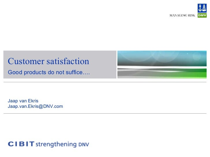 Customer satisfaction Good products do not suffice…. Jaap van Ekris [email_address]