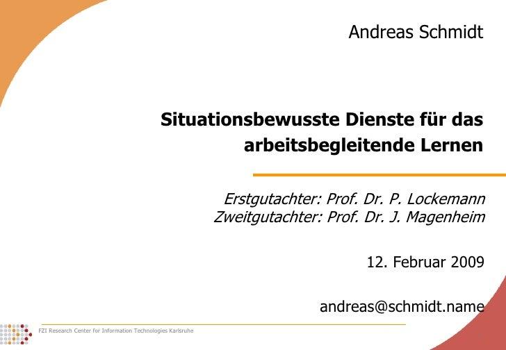 Andreas Schmidt<br />Situationsbewusste Dienste für das arbeitsbegleitende Lernen<br />Erstgutachter: Prof. Dr. P. Lockema...
