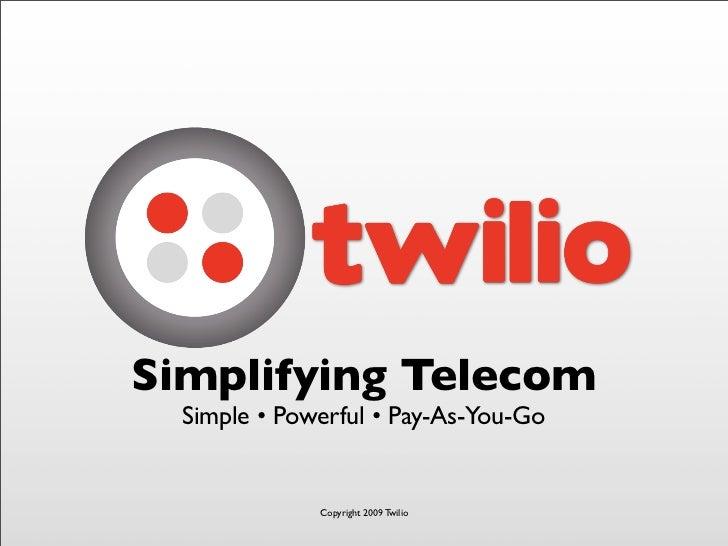 Simplifying Telecom   Simple • Powerful • Pay-As-You-Go                 Copyright 2009 Twilio