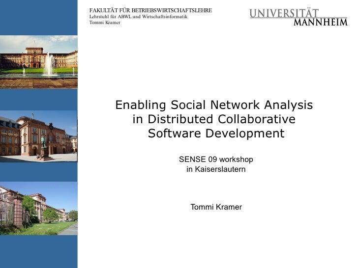 Enabling Social Network Analysis  in Distributed  Collaborative  Software Development SENSE 09 workshop in Kaiserslautern ...