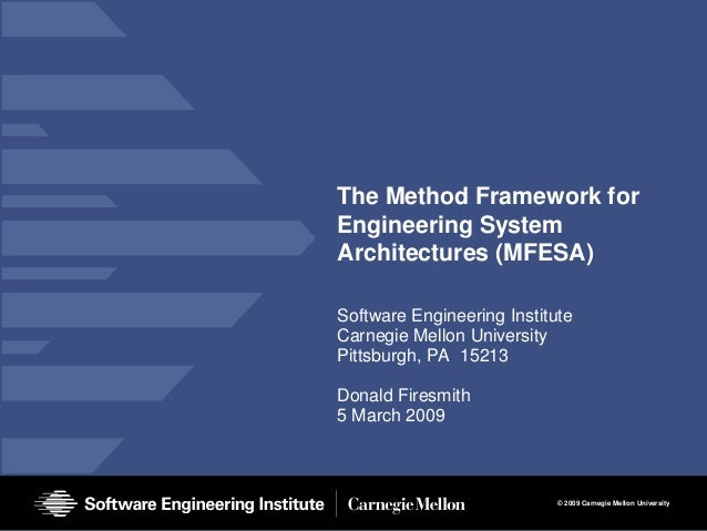The Method Framework forEngineering SystemArchitectures (MFESA)Software Engineering InstituteCarnegie Mellon UniversityPit...