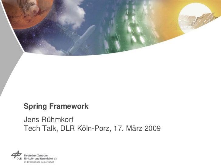 Spring Framework Jens Rühmkorf Tech Talk, DLR Köln-Porz, 17. März 2009