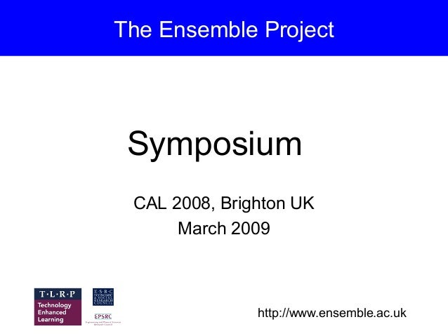 The Ensemble Project Symposium CAL 2008, Brighton UK      March 2009               http://www.ensemble.ac.uk