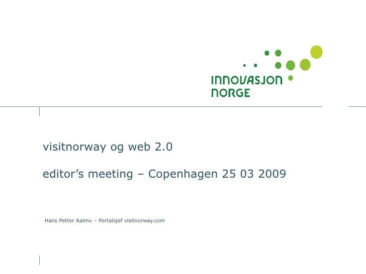 visitnorway og web 2.0  editor's meeting – Copenhagen 25 03 2009 Hans Petter Aalmo – Portalsjef visitnorway.com