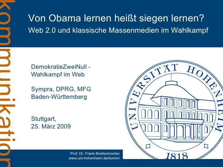 DemokratieZweiNull - Wahlkampf im Web Sympra, DPRG, MFG Baden-Württemberg Stuttgart, 25. März 2009 Von Obama lernen heißt ...