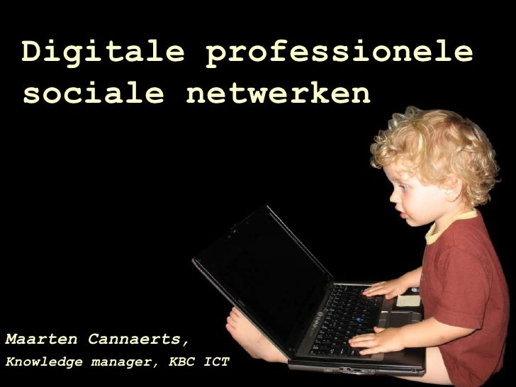 Digitale professionele  sociale netwerken     Maarten Cannaerts, Knowledge manager, KBC ICT