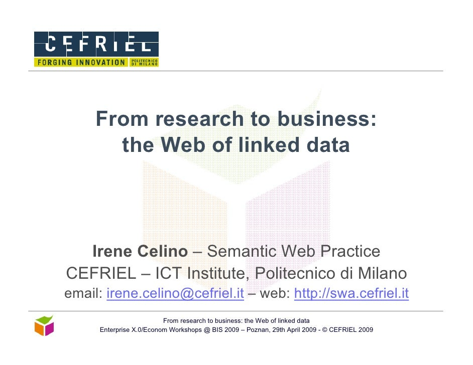 From research to business:        the Web of linked data      Irene Celino – Semantic Web Practice CEFRIEL – ICT Institute...