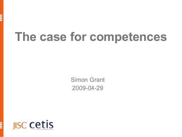 The case for competences Simon Grant 2009-04-29