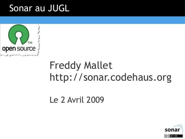 Sonar au JUGL  Freddy Mallet http://sonar.codehaus.org Le 2 Avril 2009