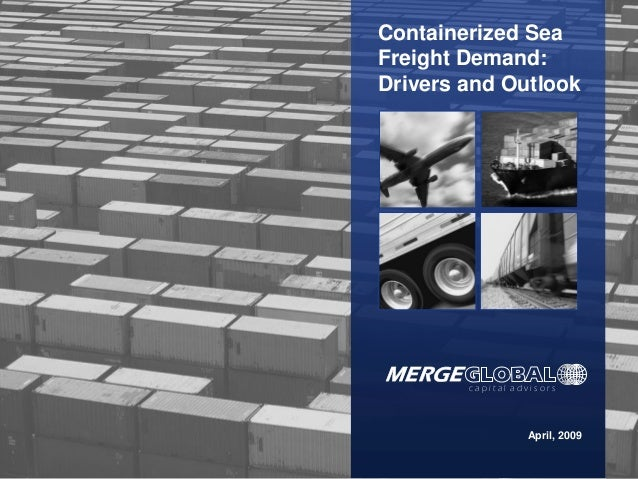 c a p i t a l a d v i s o r s April, 2009 Containerized Sea Freight Demand: Drivers and Outlook