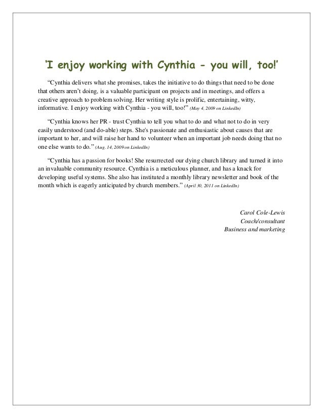 "'I enjoy working with Cynthia - you will, too!'""Cynthia delivers what she promises, takes the initiative to do things that..."