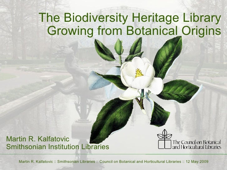 The Biodiversity Heritage Library Growing from Botanical Origins Martin R. Kalfatovic Smithsonian Institution Libraries