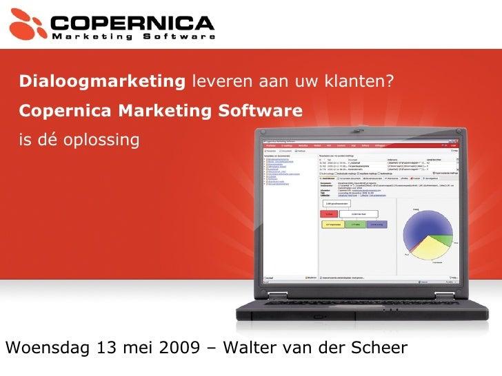 Woensdag 13 mei 2009 – Walter van der Scheer Dialoogmarketing  leveren aan uw klanten? Copernica Marketing Software   is d...