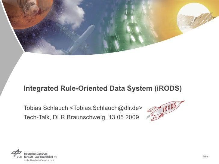 Integrated Rule-Oriented Data System (iRODS) Tobias Schlauch <Tobias.Schlauch@dlr.de> Tech-Talk, DLR Braunschweig,  13.05....