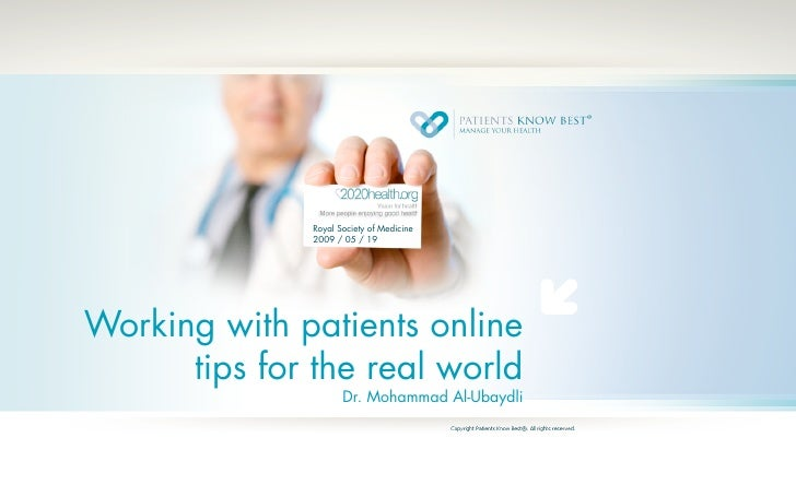 Royal Society of Medicine                2009 / 05 / 19     Working with patients online       tips for the real world    ...