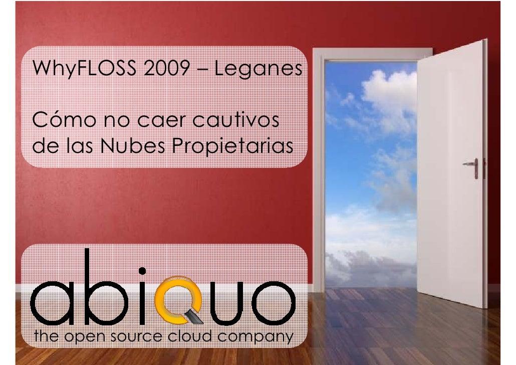 WhyFLOSS 2009 – Leganes  Cómo no caer cautivos de las Nubes Propietarias     the open source cloud company