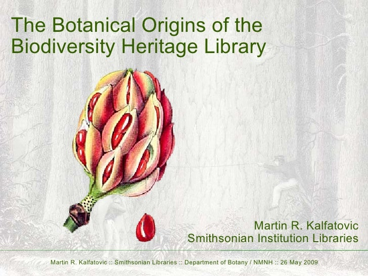 The Botanical Origins of the Biodiversity Heritage Library Martin R. Kalfatovic Smithsonian Institution Libraries Martin R...