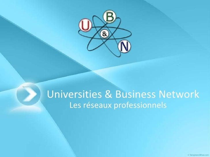 Universities & Business Network<br />Les réseaux professionnels<br />