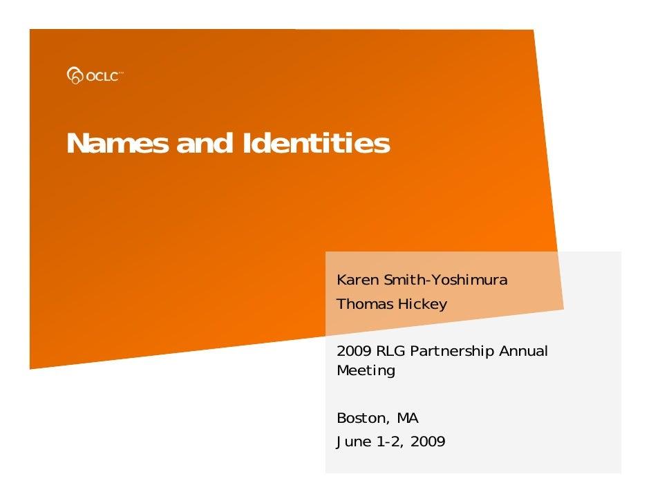 Names and Identities                    Karen Smith-Yoshimura                 Thomas Hickey                  2009 RLG Part...