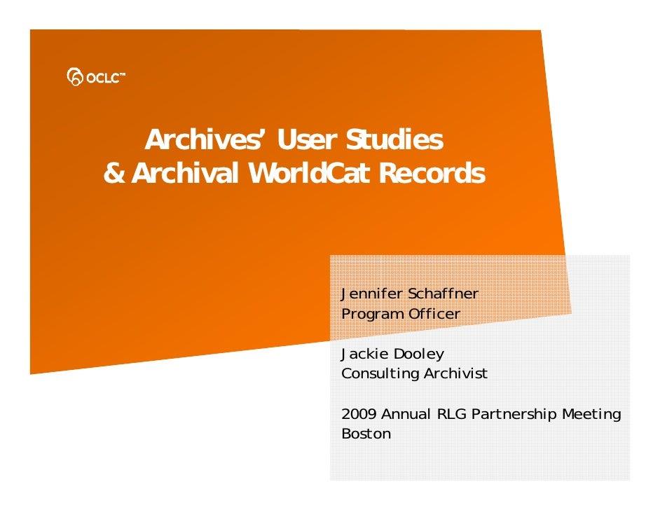 Archives' User Studies & Archival WorldCat Records                    Jennifer Schaffner                 Program Officer  ...