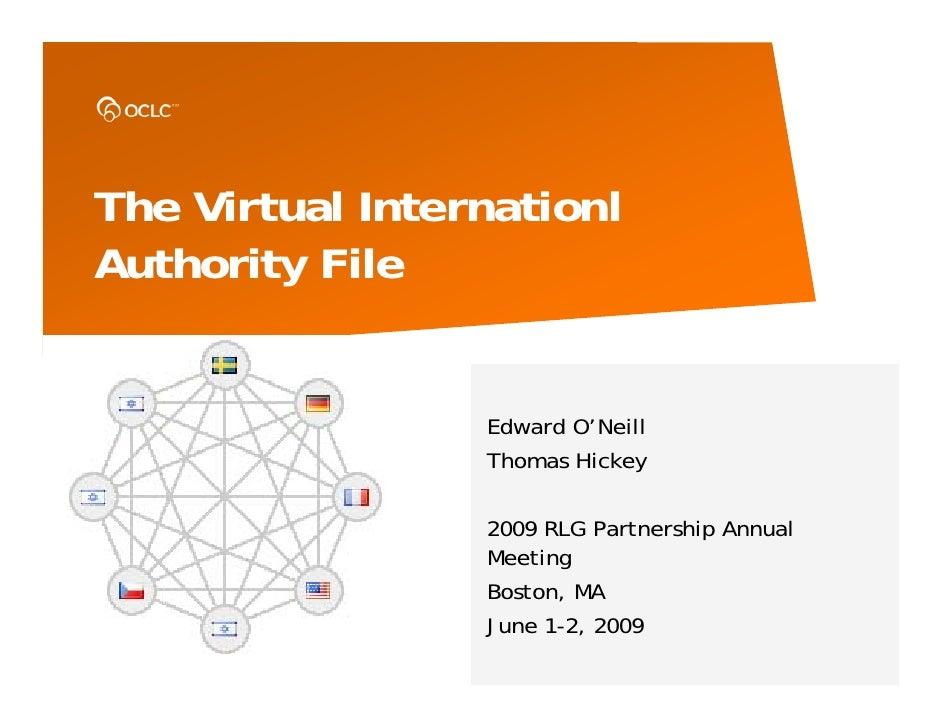 The Virtual Internationl Authority File                    Edward O'Neill                  Thomas Hickey                  ...