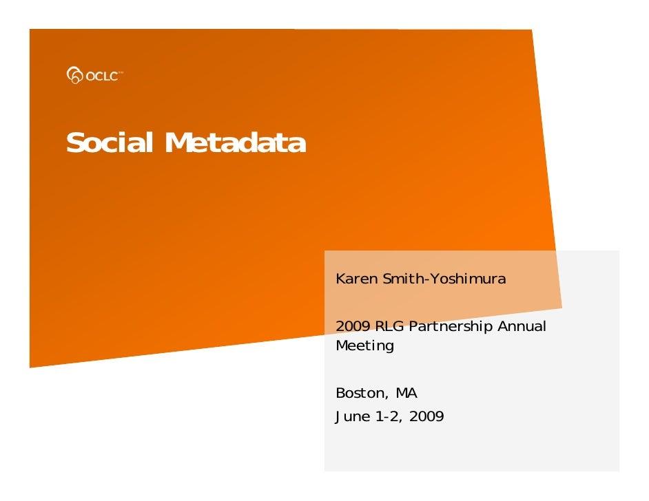Social Metadata                      Karen Smith-Yoshimura                    2009 RLG Partnership Annual                 ...
