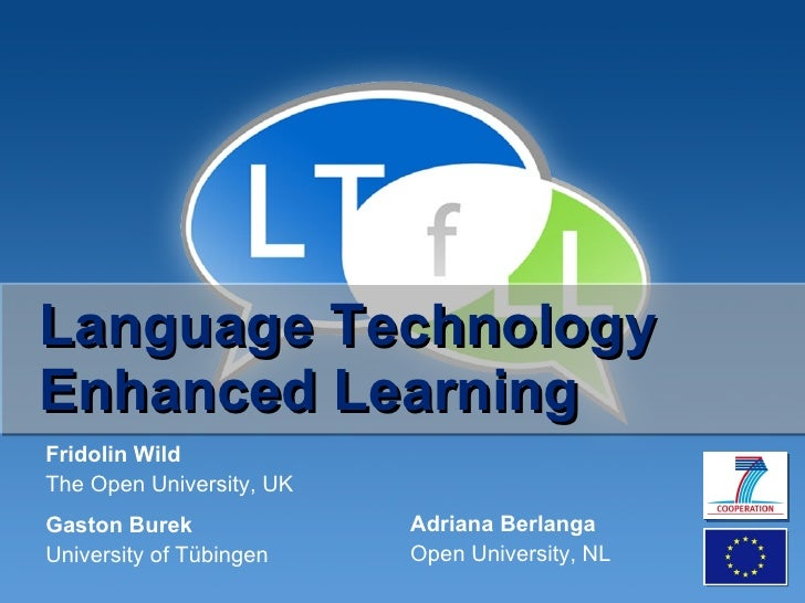Language Technology Enhanced Learning Fridolin Wild The Open University, UK Gaston Burek University of Tübingen Adriana Be...