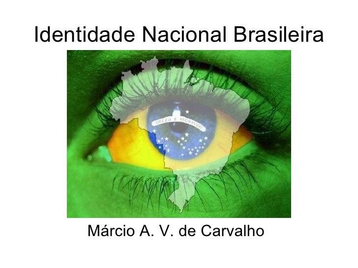 Identidade Nacional Brasileira Márcio A. V. de Carvalho
