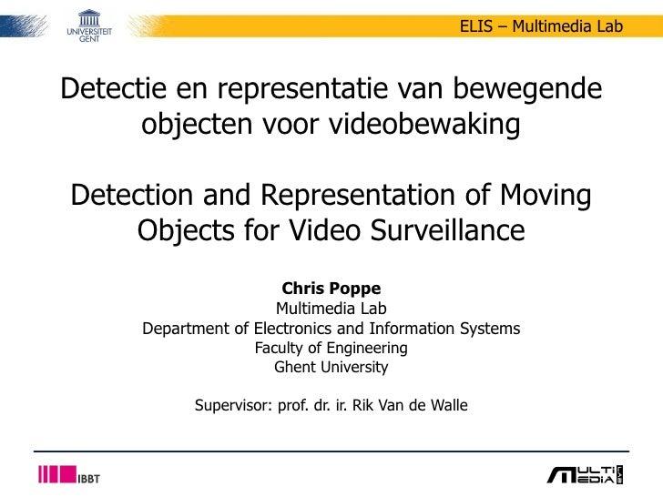 Detectie en representatie van bewegende objecten voor videobewaking Detection and Representation of Moving Objects for Vid...