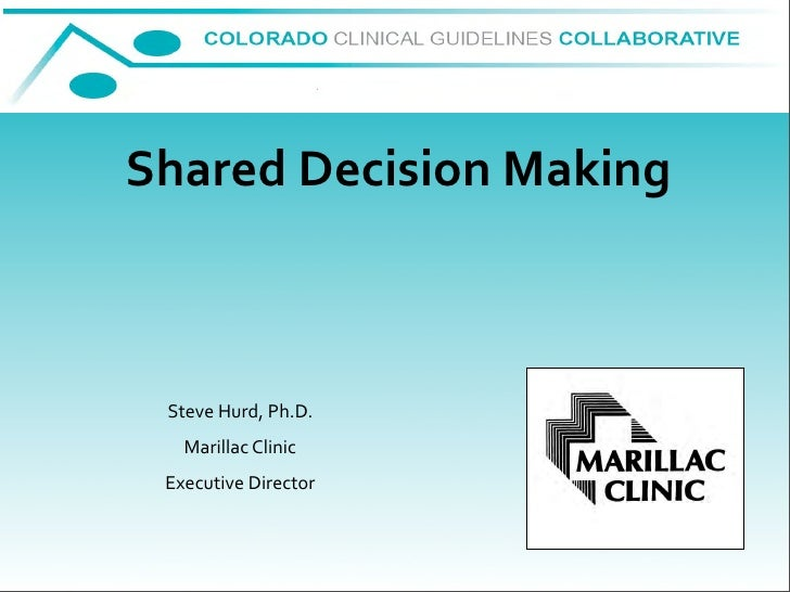 SharedDecisionMaking     SteveHurd,Ph.D.    MarillacClinic  ExecutiveDirector