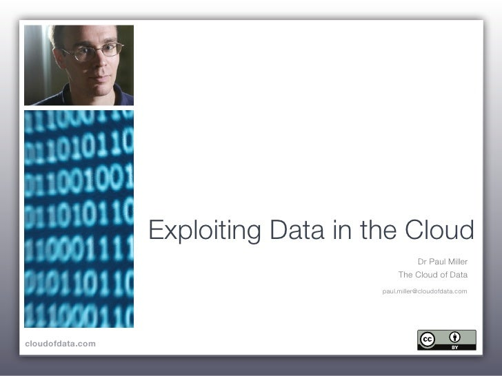 Exploiting Data in the Cloud                                                Dr Paul Miller                                ...