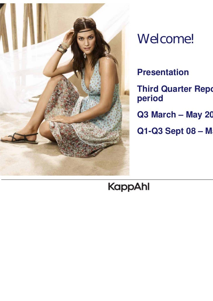 Welcome!PresentationThird Quarter Report for theperiodQ3 March – May 2009Q1-Q3 Sept 08 – May 2009                         ...