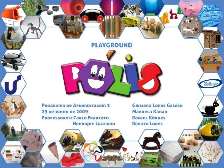 PLAYGROUND     Programa de Aprendizagem 2       Giuliana Lopes Galvão 29 de junho de 2009              Manuela Kanan Profe...