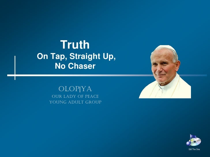 Truth On Tap, Straight Up,     No Chaser        OLOP|YA     Our Lady of Peace    Young Adult Group                        ...